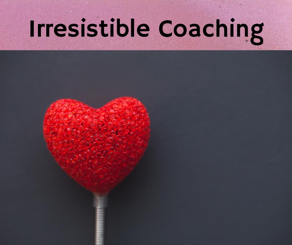 Irresistible Coaching